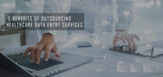 5 Benefits of Outsourcing Healthcare Data Entry Services
